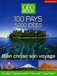 GEO - GEOBook 100 pays - 5000 idées - Bien choisir son voyage.