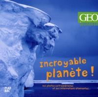 GEO - Incroyable planète !.