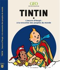 GEO - Tintin - A la rencontre des peuples du monde dans l'oeuvre d'Hergé.