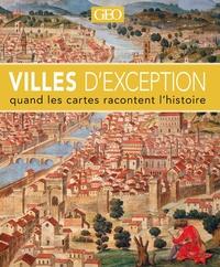 GEO - Villes d'exception - Quand les cartes racontent l'histoire.