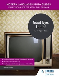 Geoff Brammall - Modern Languages Study Guides: Good Bye, Lenin! - Film Study Guide for AS/A-level German.