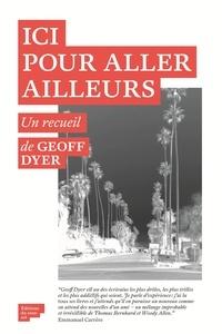 Geoff Dyer - Ici pour aller ailleurs.