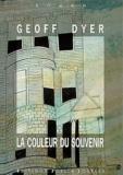 Geoff Dyer - La couleur du souvenir.