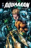 Geoff Johns et Ivan Reis - Aquaman Tome 1 : Peur Abyssale.