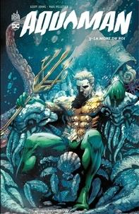 Geoff Johns et Paul Pelletier - Aquaman - Tome 3 - La mort du Roi.