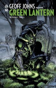 Geoff Johns - Geoff Johns présente Green Lantern Intégrale Tome 6 : .