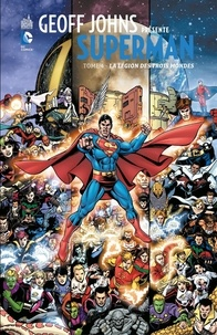 Geoff Johns et George Pérez - Geoff Johns présente Superman - Tome 4 - La Légion des trois mondes.