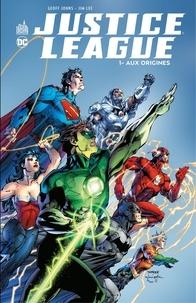 Geoff Johns et Jim Lee - Justice League - Tome 1 - Aux origines.