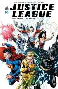 Geoff Johns et Ivan Reis - Justice League - Tome 3 - Le trône d'Atlantide.