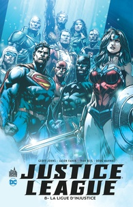 Geoff Johns et Jason Fabok - Justice League Tome 8 : La ligue d'injustice.