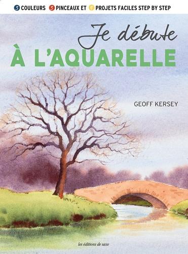 Geoff Kersey - Je débute à l'aquarelle - 3 couleurs, 3 pinceaux, et 9 projets faciles step by step.