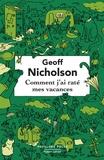 Geoff Nicholson - Comment j'ai raté mes vacances.