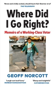 Geoff Norcott - Where Did I Go Right? - Memoirs of a Working Class Voter.