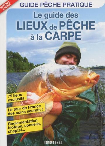 Geoffray Juillard et Anthony Villière - Le guide des lieux de pêche à la carpe.
