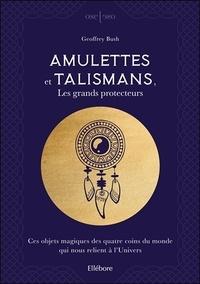 Geoffrey Bush - Amulettes et talismans - Les grands protecteurs. Ces objets magiques des quatre coins du monde qui nous relient à l'Univers.