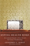 Geoffrey C. Kabat - Hyping Health Risks - Environmental Hazards in Daily Life and the Science of Epidemiology.