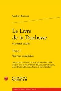 Geoffrey Chaucer - Oeuvres complètes - Tome 1, Le Livre de la Duchesse et autres textes.