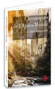 Geoffrey Claustriaux - Chroniques de l'après-monde.