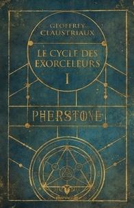 Geoffrey Claustriaux - Pherstone  : Le cycle des exorceleurs - Pherstone.