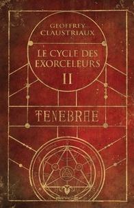 Geoffrey Claustriaux - Le cycle des Exorceleurs  : Le cycle des exorceleurs - Ténèbre.
