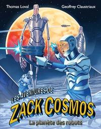 Geoffrey Claustriaux et Thomas Loval - Les aventures de Zack Cosmos et la planète des robots.