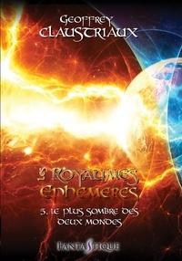 Geoffrey Claustriaux - Les royaumes éphémères Tome 5 : Le plus sombre des deux mondes.
