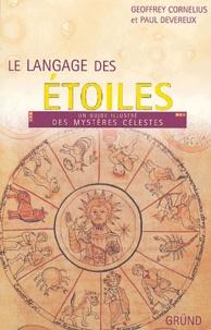 Geoffrey Cornelius et Paul Devereux - Le langage des étoiles - Un guide illustré des mystères célestes.