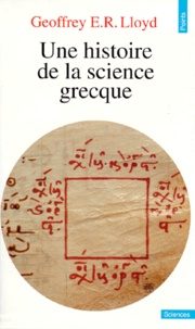 Geoffrey-Ernest-Richard Lloyd - Une histoire de la science grecque.