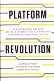 Geoffrey G. Parker et Marshall Van Alstyne - Platform Revolution - How Networked Markets Are Transforming the Economy and How to Make Them Work for You.
