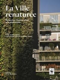 Geoffrey Galand - La ville renaturée - Réconcilier l'espace urbain et la biodiversité.