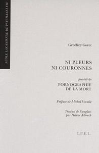 Geoffrey Gorer - Ni pleurs, ni couronne - Précédé de Pornographie de la mort.