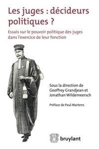 Juges : décideurs politiques ?- Essais sur le pouvoir politique des juges dans l'exercice de leur fonction - Geoffrey Grandjean |