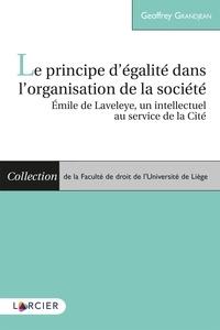 Geoffrey Grandjean - Le principe d'égalité dans l'organisation de la société - Emile de Laveleye, un intellectuel au service de la Cité.