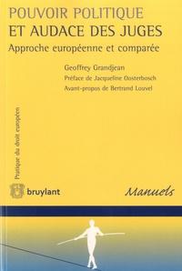 Geoffrey Grandjean - Pouvoir politique et audace des juges - Approche européenne et comparée.