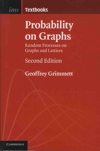 Geoffrey Grimmett - Probability on Graphs - Random Processes on Graphs and Lattices.