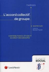 Geoffrey Gury - L'accord collectif de groupe - Contribution à l'étude du droit des groupes.