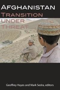 Geoffrey Hayes et Mark Sedra - Afghanistan - Transition under Threat.