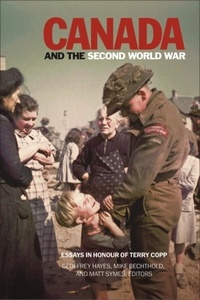 Geoffrey Hayes et Mike Bechthold - Canada and the Second World War - Essays in Honour of Terry Copp.