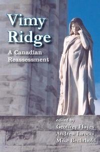 Geoffrey Hayes et Andrew Iarocci - Vimy Ridge - A Canadian Reassessment.