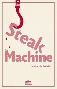 Geoffrey Le Guilcher - Steak machine.