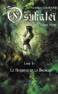 Geoffrey Legrand - Osukateï - L'âme de l'Arbre-Mère Tome 1 : Le seigneur de la branche.