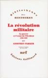 Geoffrey Parker - La révolution militaire - La guerre et l'essor de l'Occident, 1500-1800.