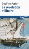 Geoffrey Parker - La révolution militaire - La guerre et l'essor de l'Occident 1500-1800.