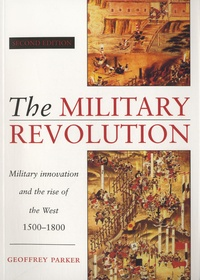 Geoffrey Parker - The Military Revolution - Military Innovation and the Rise of the West (1500-1800).