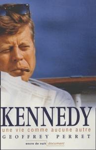 Geoffrey Perret - Kennedy - Une vie comme aucune autre.