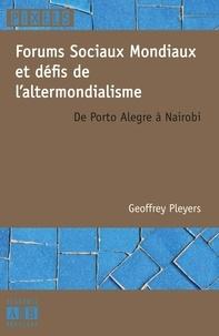 Geoffrey Pleyers - Forums Sociaux Mondiaux et défis de l'altermondialisme - De Porto Alegre à Nairobi.