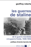 Geoffrey Roberts - Les guerres de Staline - De la guerre mondiale à la guerre froide.