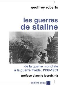 Livres en ligne ebooks téléchargements gratuits Les guerres de Staline  - De la guerre mondiale à la guerre froide par Geoffrey Roberts (French Edition)