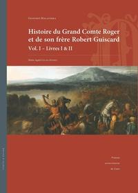 Geoffroi Malaterra - Histoire du Grand Comte Roger et de son frère Robert Guiscard - Volume 1 Livres I & II.