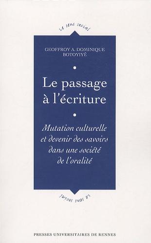 Geoffroy A Dominique Botoyiyê - Le passage à l'écriture - Mutation culturelle et devenir des savoirs dans une société de l'oralité.